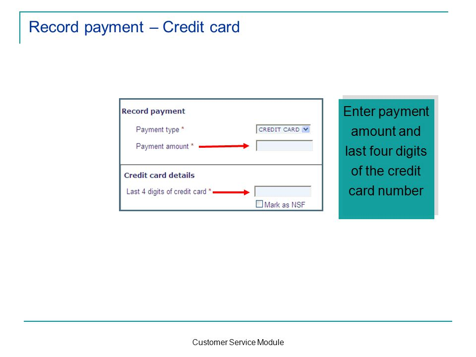 Customer Service Module Record payment – Credit card Enter payment amount and last four digits of the credit card number