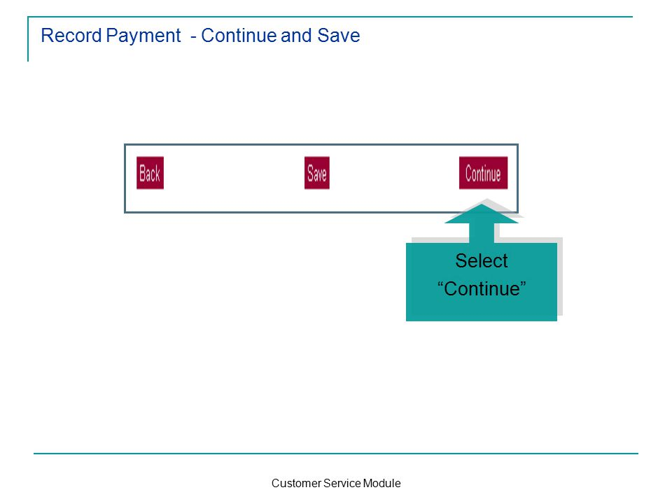 Customer Service Module Record Payment - Continue and Save Select Continue
