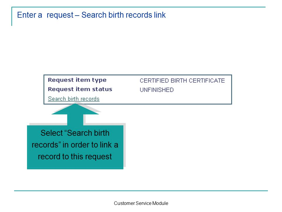Customer Service Module Enter a request – Search birth records link Select Search birth records in order to link a record to this request