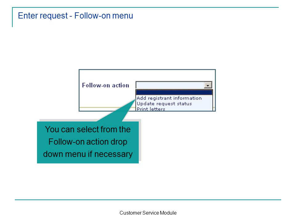 Customer Service Module Enter request - Follow-on menu You can select from the Follow-on action drop down menu if necessary