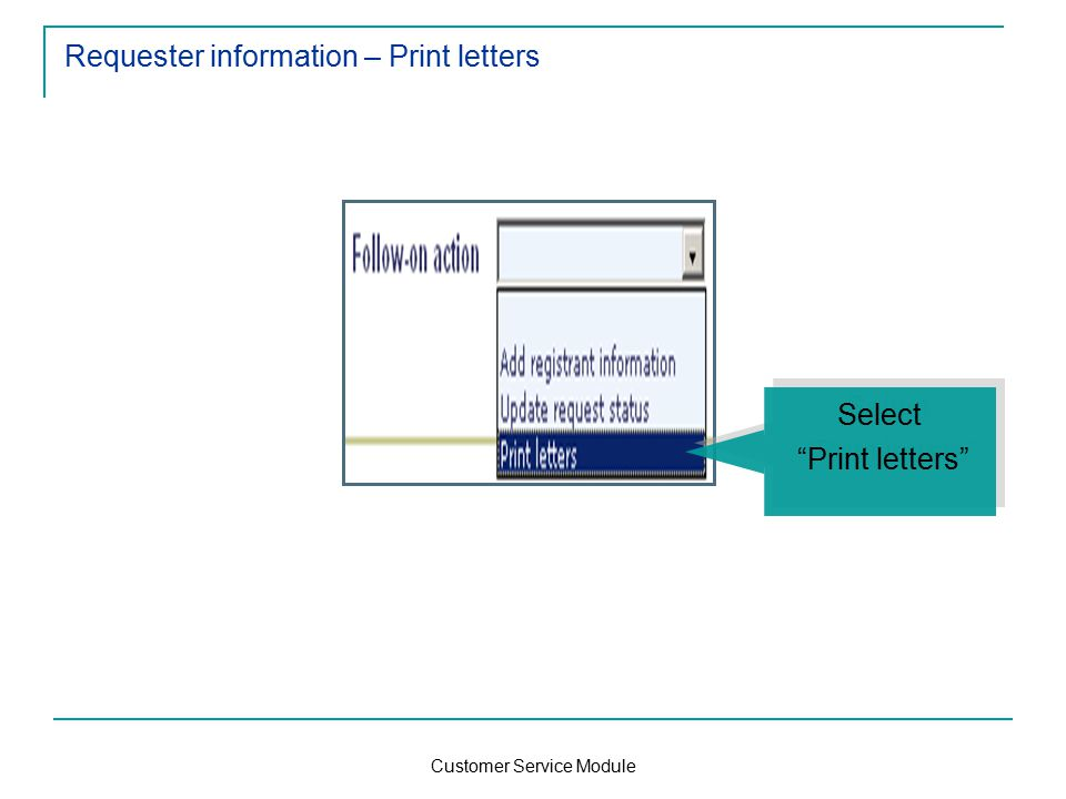 Customer Service Module Requester information – Print letters Select Print letters Select Print letters