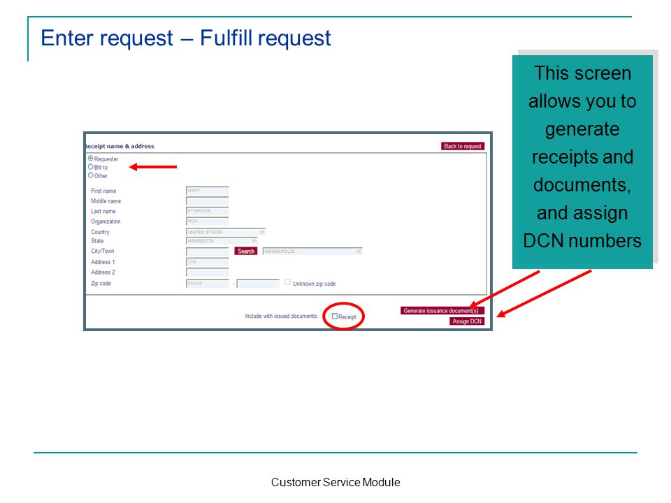 Customer Service Module Enter request – Fulfill request This screen allows you to generate receipts and documents, and assign DCN numbers