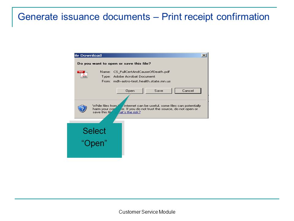 Customer Service Module Generate issuance documents – Print receipt confirmation Select Open