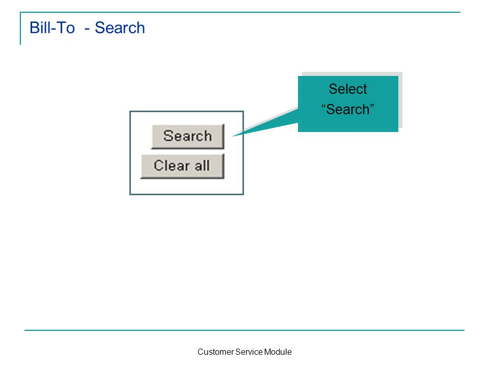 Customer Service Module Bill-To - Search Select Search Select Search