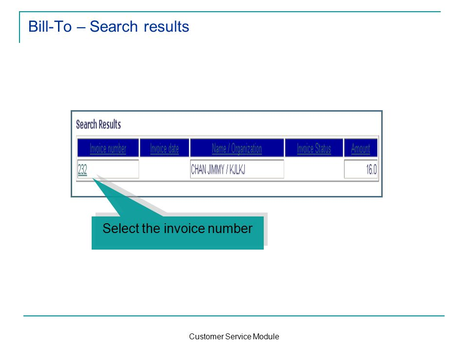 Customer Service Module Bill-To – Search results Select the invoice number