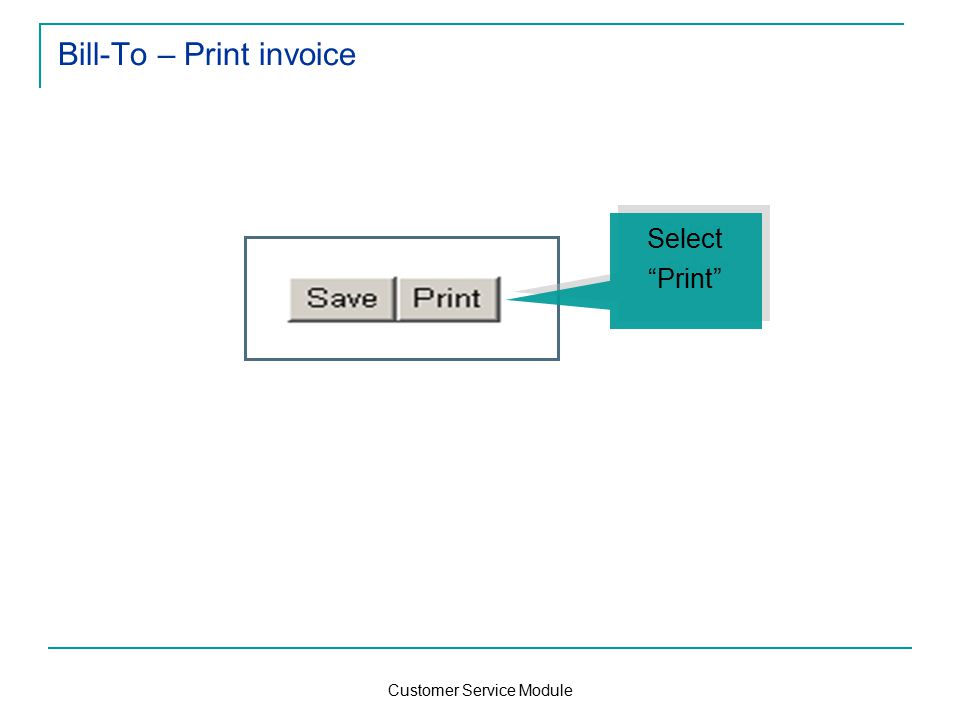 Customer Service Module Bill-To – Print invoice Select Print Select Print