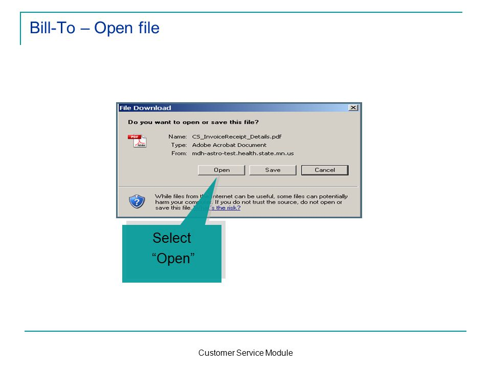 Customer Service Module Bill-To – Open file Select Open Select Open
