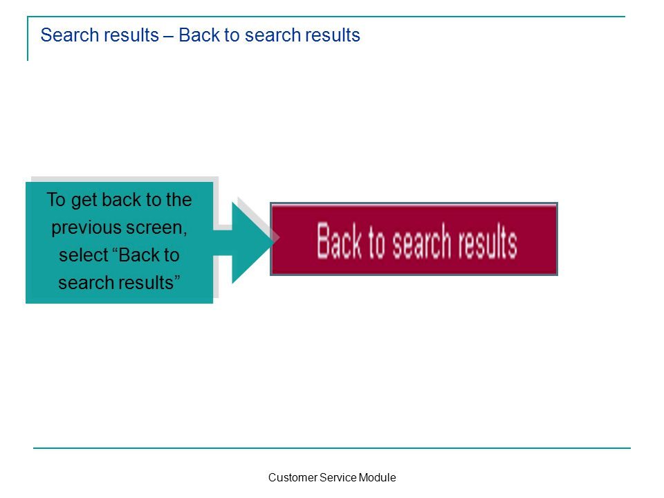 Customer Service Module Search results – Back to search results To get back to the previous screen, select Back to search results