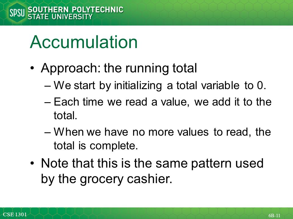 CSE B-11 Accumulation Approach: the running total –We start by initializing a total variable to 0.
