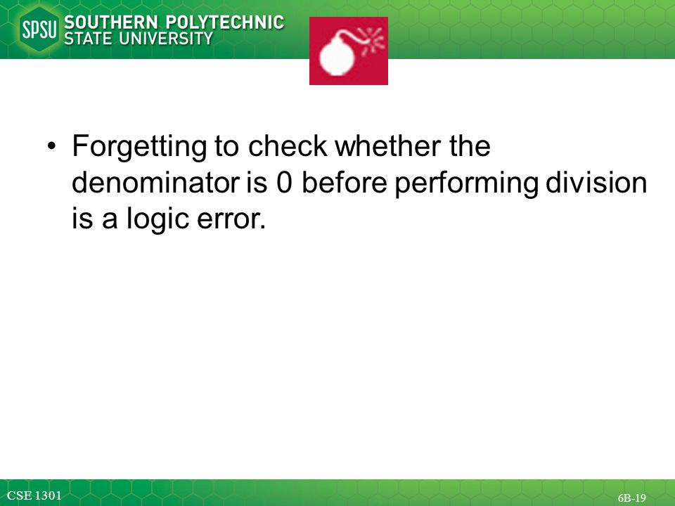CSE B-19 Forgetting to check whether the denominator is 0 before performing division is a logic error.