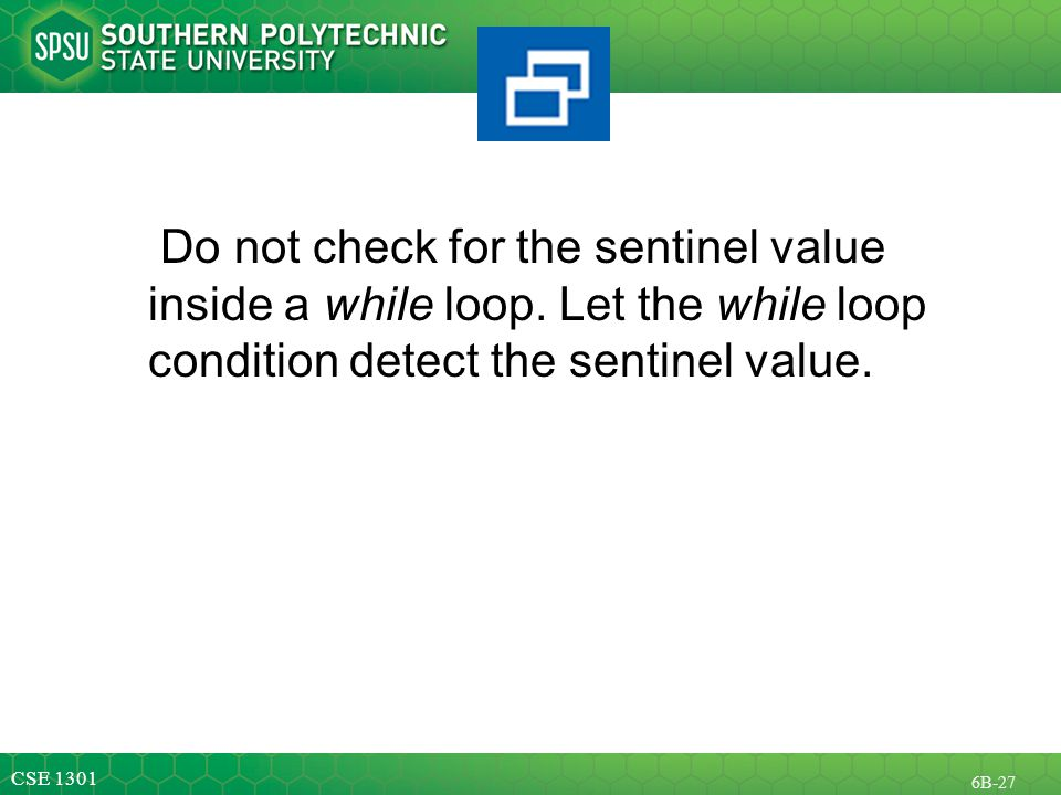 CSE B-27 Do not check for the sentinel value inside a while loop.