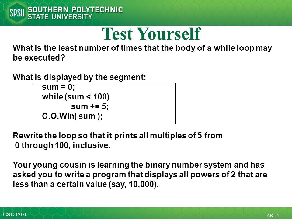 CSE B-45 Test Yourself What is the least number of times that the body of a while loop may be executed.
