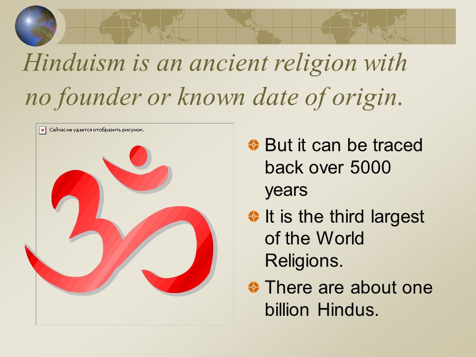 Hinduism is an ancient religion with no founder or known date of origin.