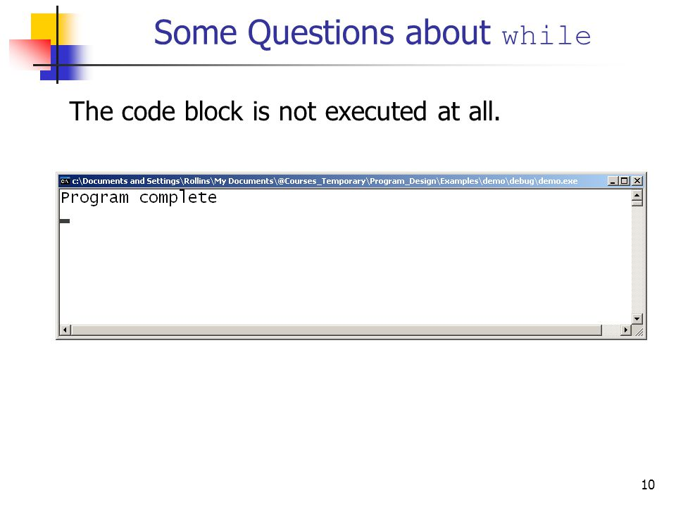 10 Some Questions about while The code block is not executed at all.