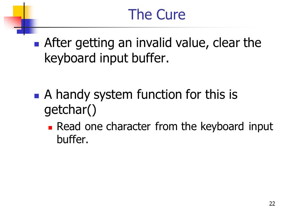 22 The Cure After getting an invalid value, clear the keyboard input buffer.