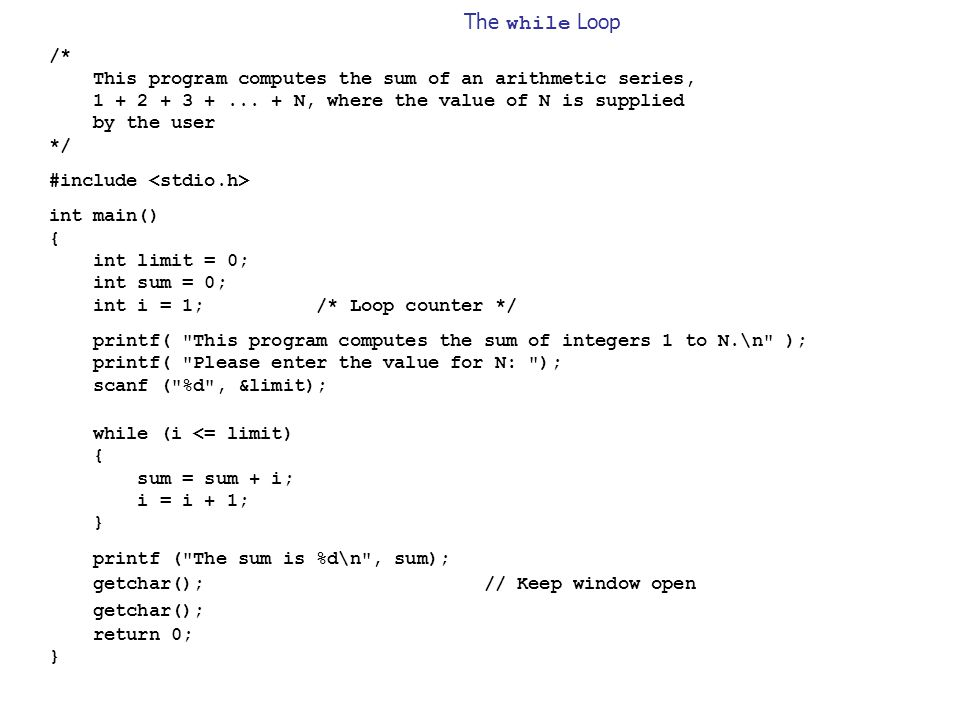 The while Loop /* This program computes the sum of an arithmetic series,