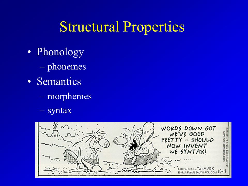 Structural Properties Phonology –phonemes Semantics –morphemes –syntax