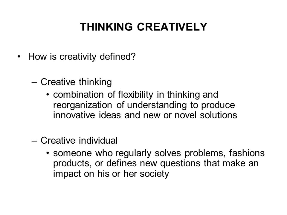 THINKING CREATIVELY How is creativity defined.