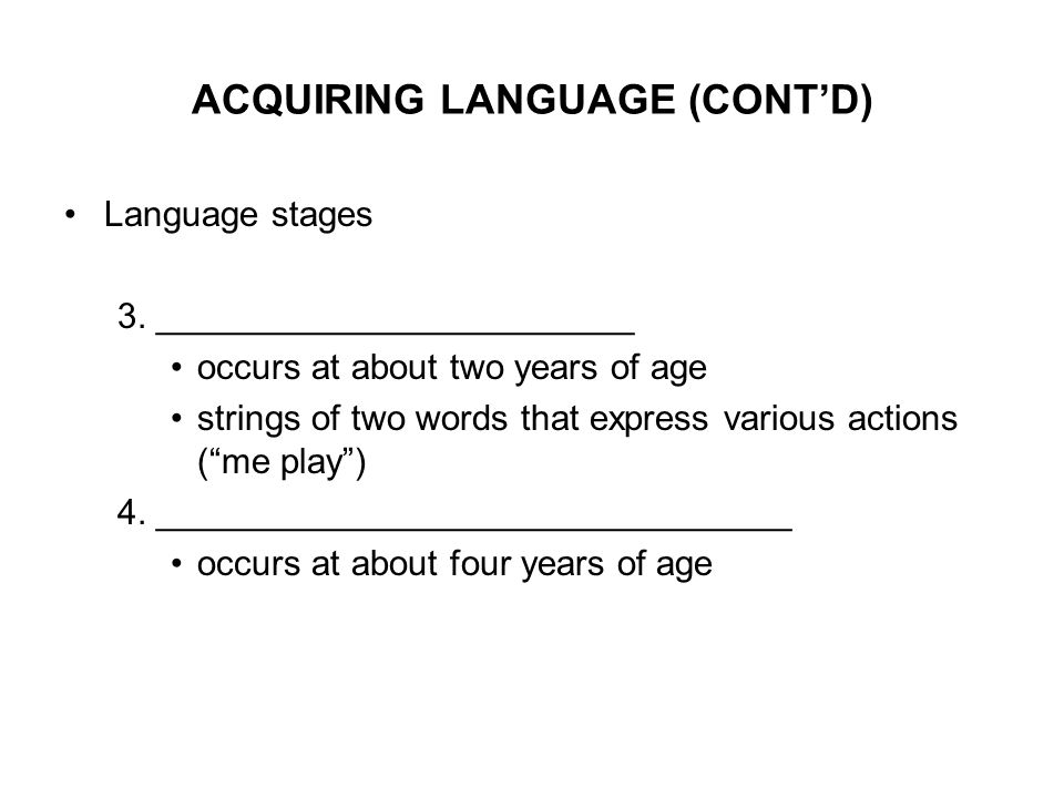 ACQUIRING LANGUAGE (CONT'D) Language stages 3.