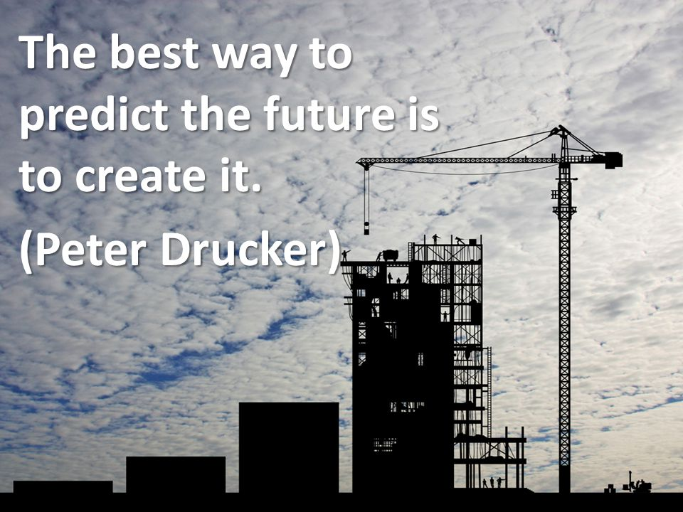Change & Co-Creation The best way to predict the future is to create it. (Peter Drucker)