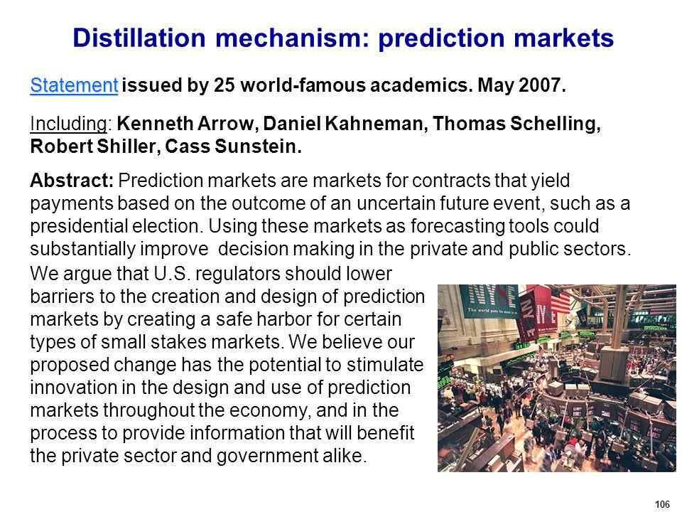 106 Distillation mechanism: prediction markets Statement Statement Statement issued by 25 world-famous academics.