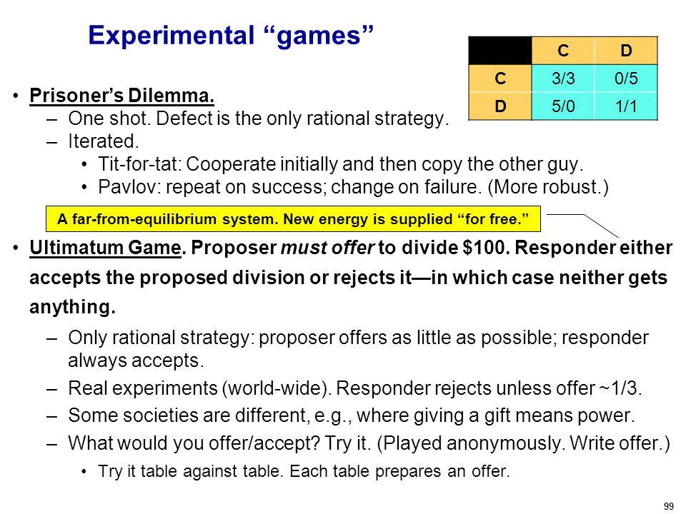 99 Experimental games Prisoner's Dilemma. –One shot.