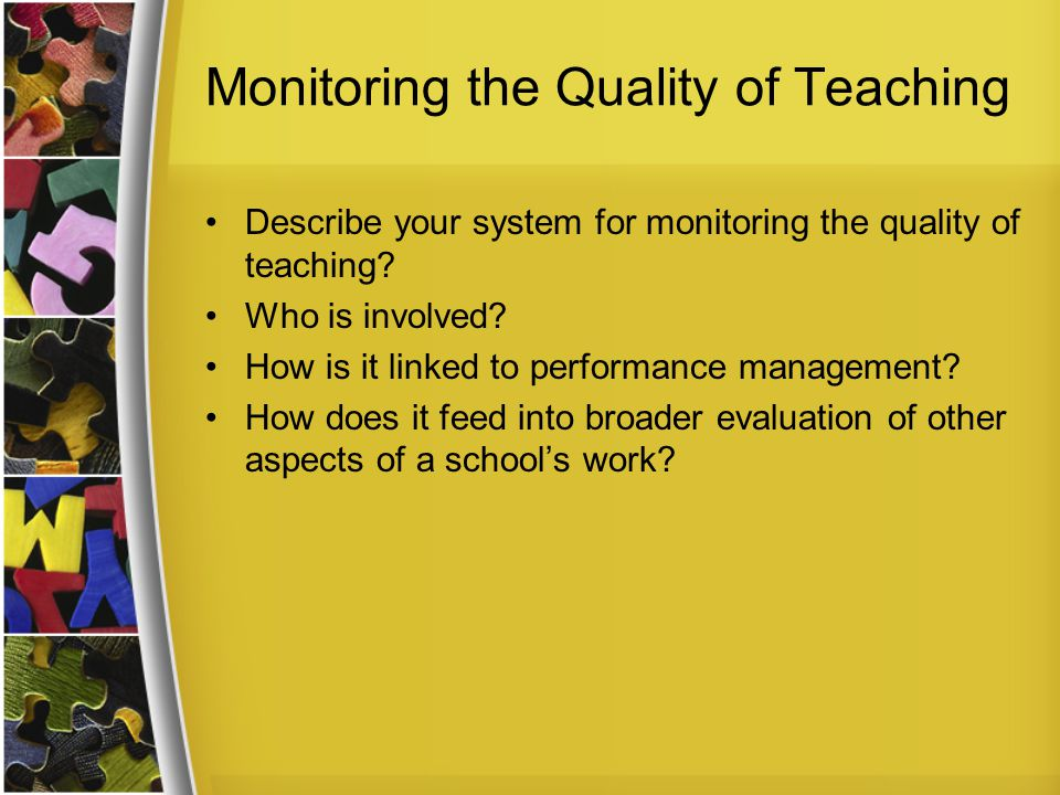Monitoring the Quality of Teaching Describe your system for monitoring the quality of teaching.