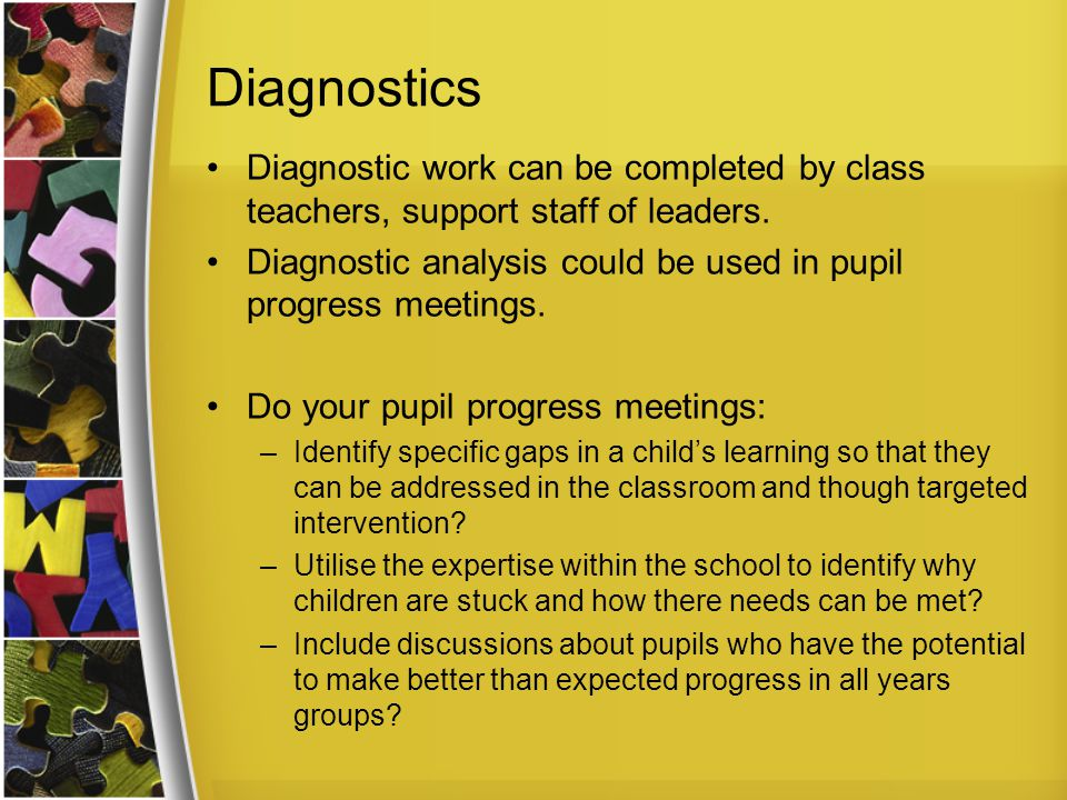 Diagnostics Diagnostic work can be completed by class teachers, support staff of leaders.