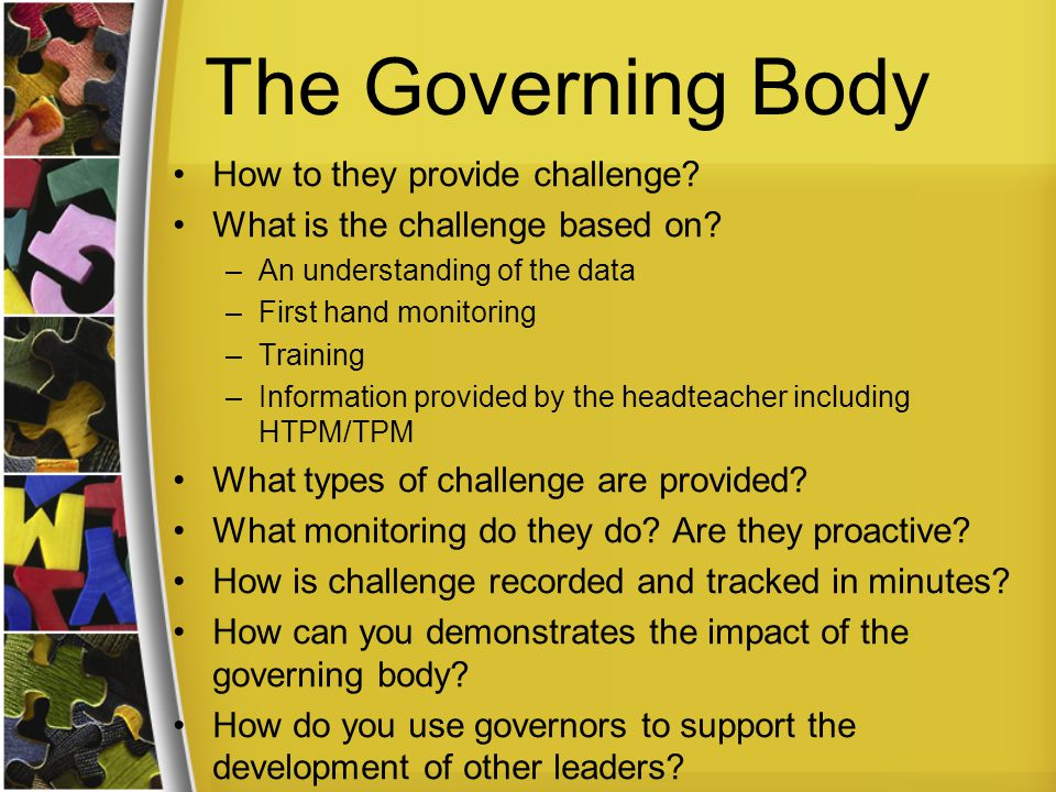 The Governing Body How to they provide challenge. What is the challenge based on.