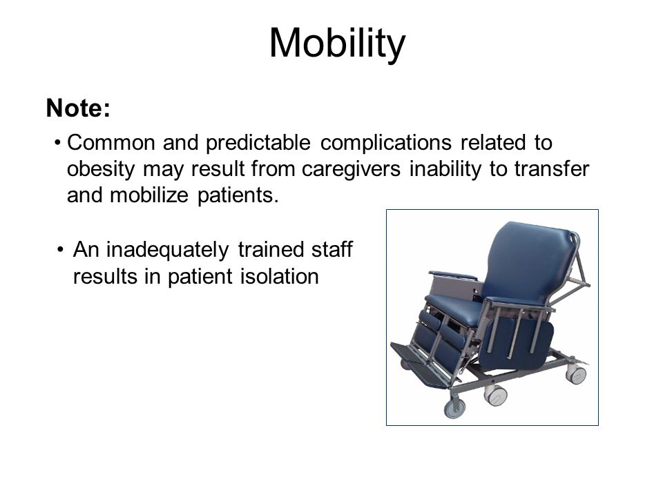 Management Tips Good body mechanics is essential for staff safety however it is no longer enough Interview patients about their normal level of activity Mobility – Tolerance for standing and walking – When was last time he or she walked – Ambulation aids and toileting routines Assess strength, movement and endurance of all extremities prior to activity