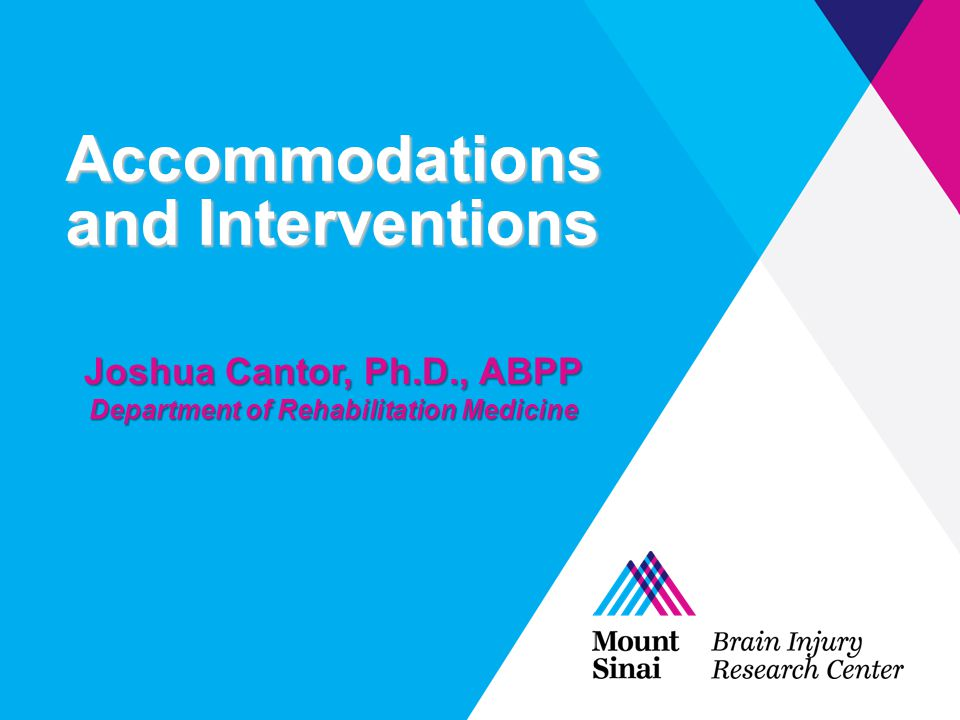 Accommodations and Interventions Joshua Cantor, Ph.D., ABPP Department of Rehabilitation Medicine