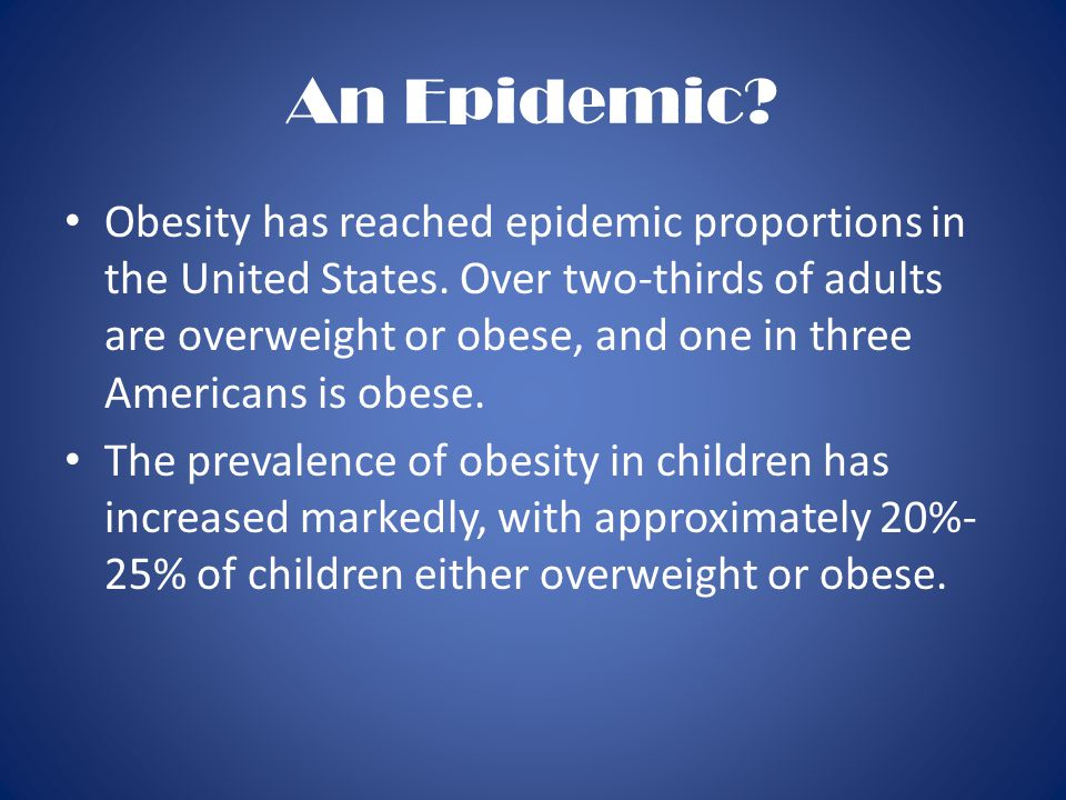 An Epidemic. Obesity has reached epidemic proportions in the United States.