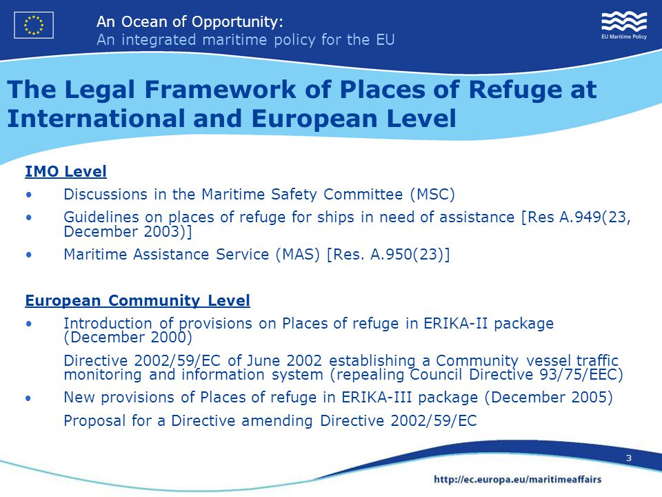 An Ocean of Opportunity: An integrated maritime policy for the EU 3 An Ocean of Opportunity: An integrated maritime policy for the EU 3 IMO Level Discussions in the Maritime Safety Committee (MSC) Guidelines on places of refuge for ships in need of assistance [Res A.949(23, December 2003)] Maritime Assistance Service (MAS) [Res.
