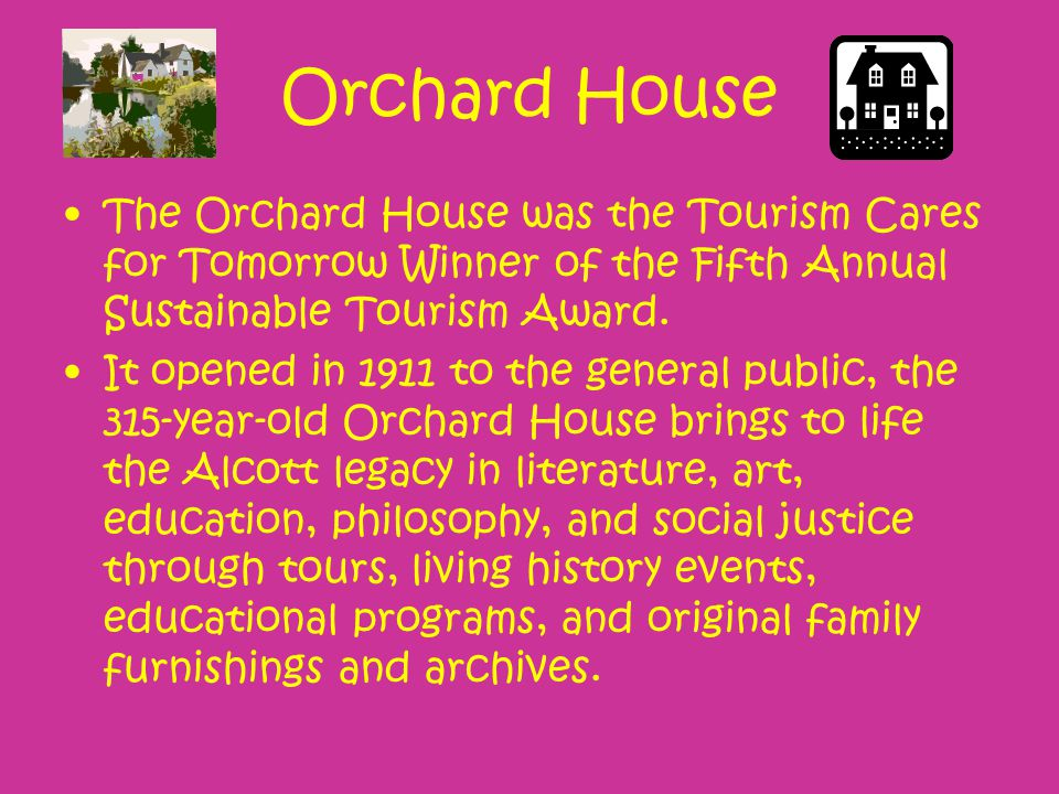 Orchard House The Orchard House was the Tourism Cares for Tomorrow Winner of the Fifth Annual Sustainable Tourism Award.