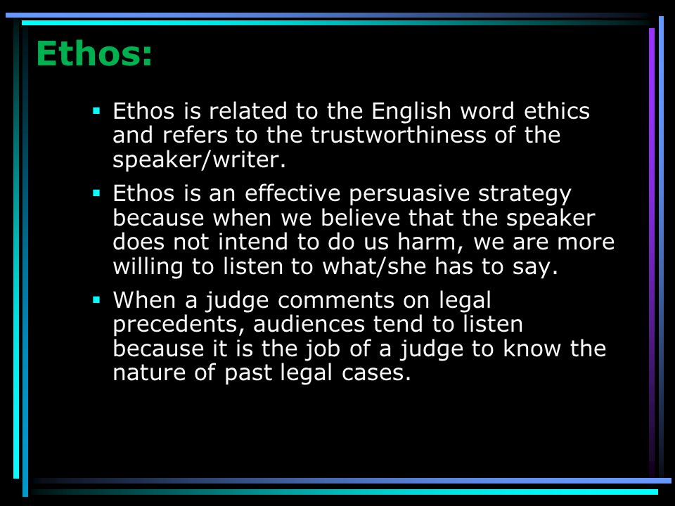 ETHOS – Ethical Appeal Ethos is a person's credibility with a given audience.