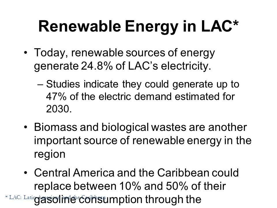 Renewable Energy in LAC* Today, renewable sources of energy generate 24.8% of LAC's electricity.
