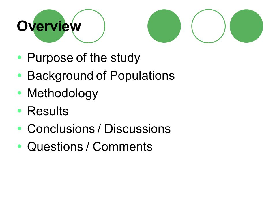 Overview  Purpose of the study  Background of Populations  Methodology  Results  Conclusions / Discussions  Questions / Comments