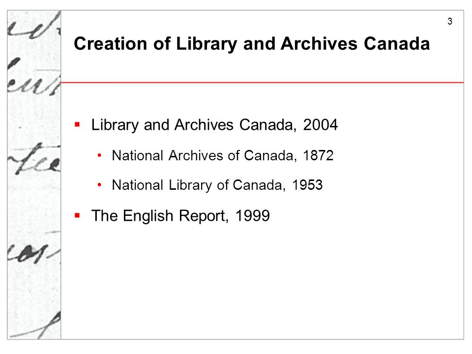 3 Creation of Library and Archives Canada  Library and Archives Canada, 2004 National Archives of Canada, 1872 National Library of Canada, 1953  The English Report, 1999