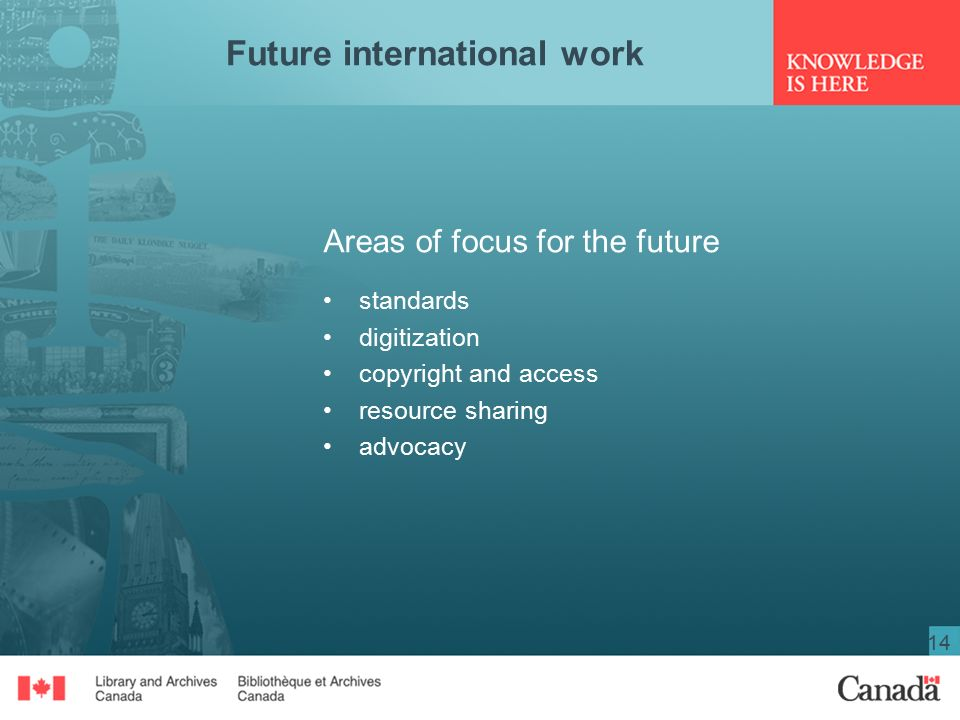 14 Future international work Areas of focus for the future standards digitization copyright and access resource sharing advocacy