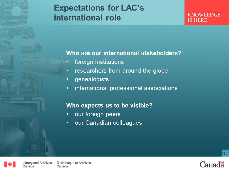 16 Expectations for LAC's international role Who are our international stakeholders.