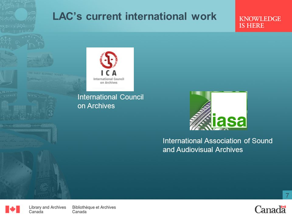 7 LAC's current international work International Council on Archives International Association of Sound and Audiovisual Archives