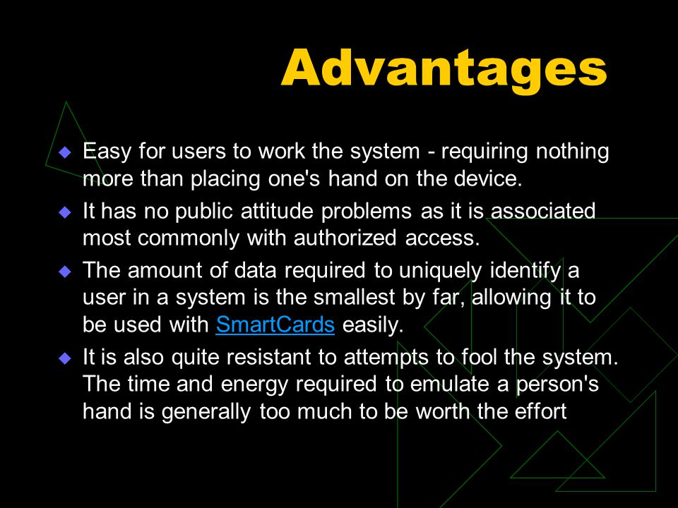 Advantages  Easy for users to work the system - requiring nothing more than placing one s hand on the device.