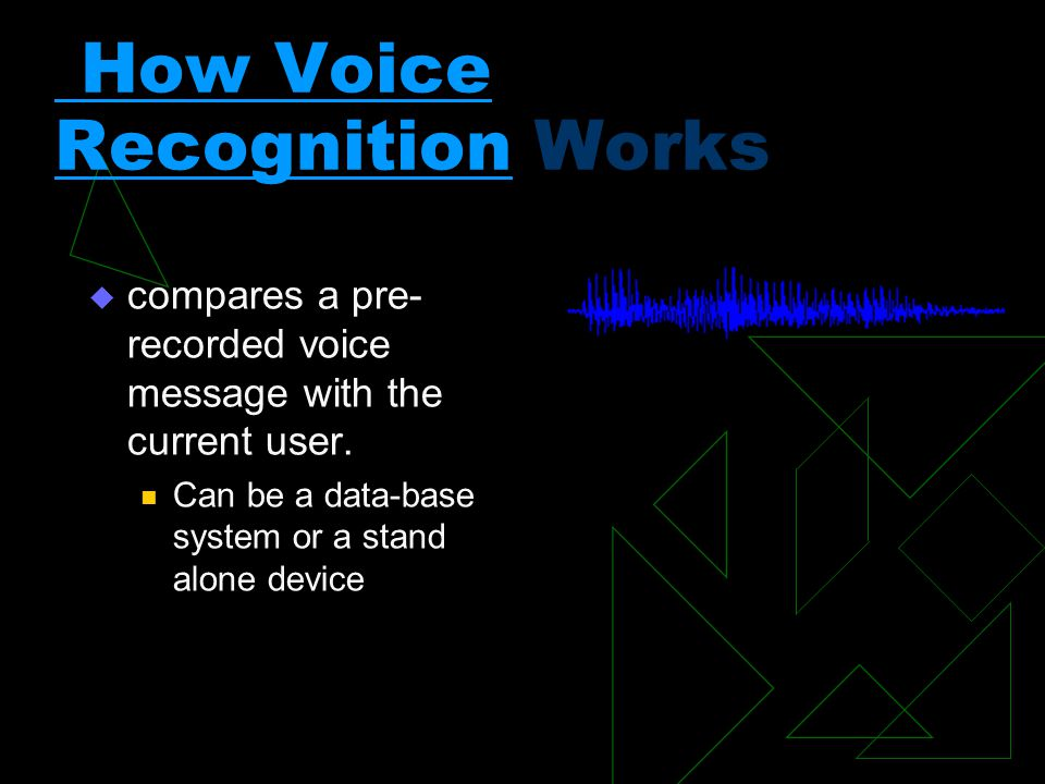 How Voice Recognition How Voice Recognition Works  compares a pre- recorded voice message with the current user.
