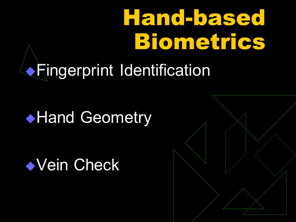 Hand-based Biometrics  Fingerprint Identification  Hand Geometry  Vein Check