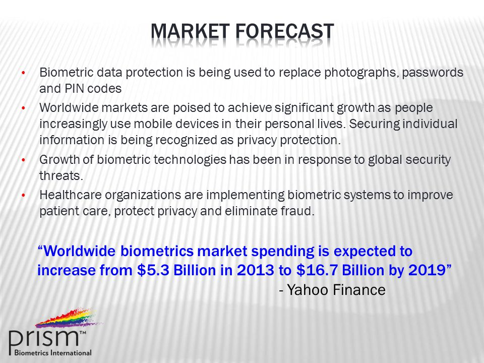 Biometric data protection is being used to replace photographs, passwords and PIN codes Worldwide markets are poised to achieve significant growth as people increasingly use mobile devices in their personal lives.