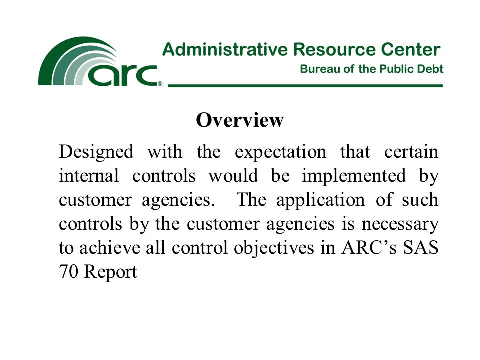 Overview Designed with the expectation that certain internal controls would be implemented by customer agencies.