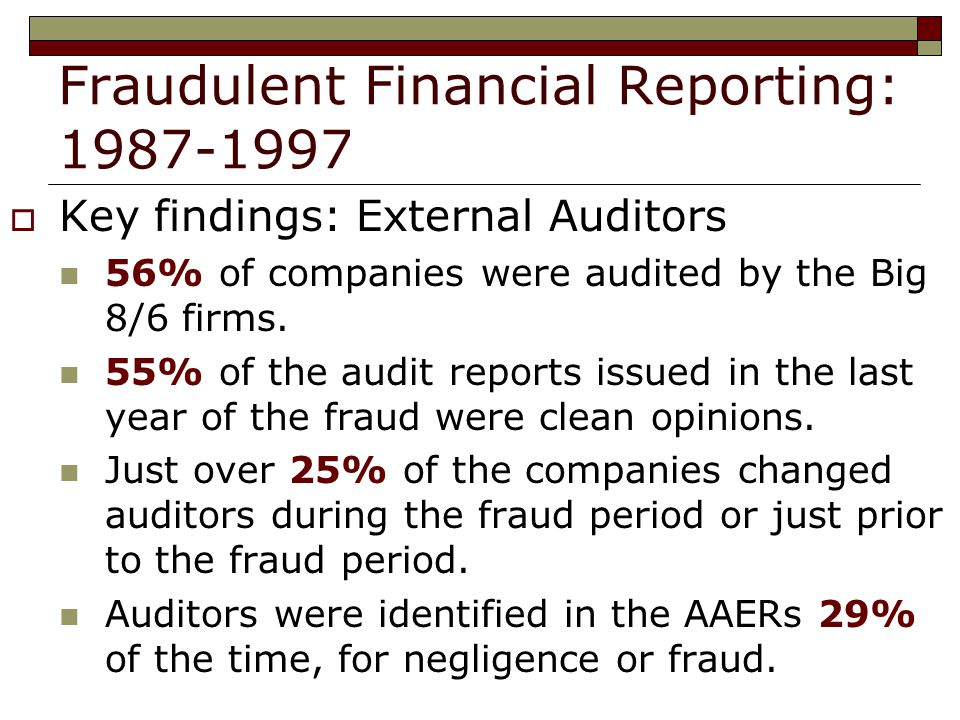 Fraudulent Financial Reporting:  Key findings: External Auditors 56% of companies were audited by the Big 8/6 firms.