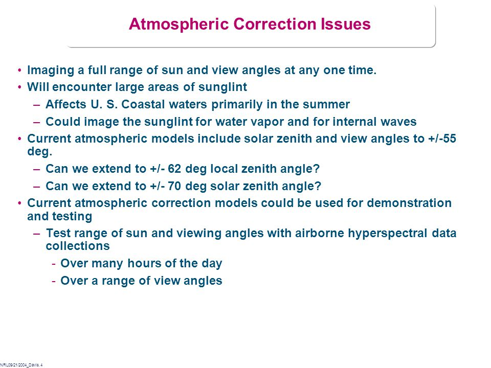 NRL09/21/2004_Davis.4 Atmospheric Correction Issues Imaging a full range of sun and view angles at any one time.