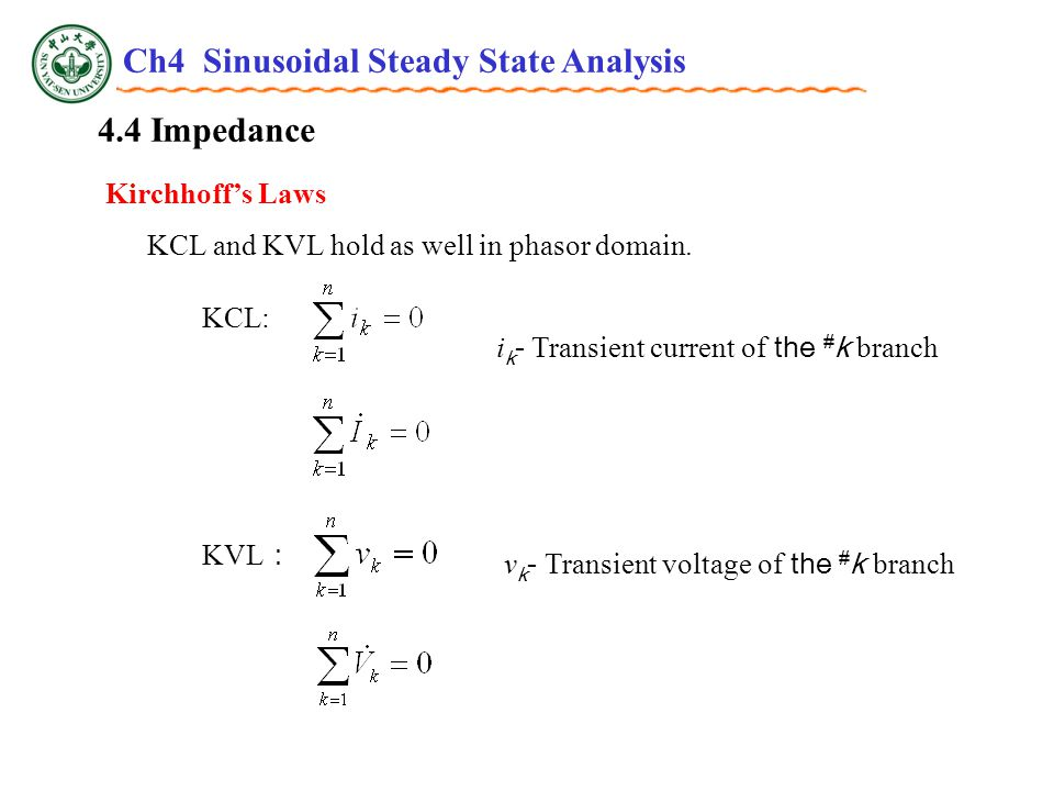 4.4 Impedance Kirchhoff's Laws KCL and KVL hold as well in phasor domain.