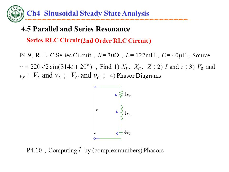 4.5 Parallel and Series Resonance Series RLC Circuit (2nd Order RLC Circuit ) P4.9, R.